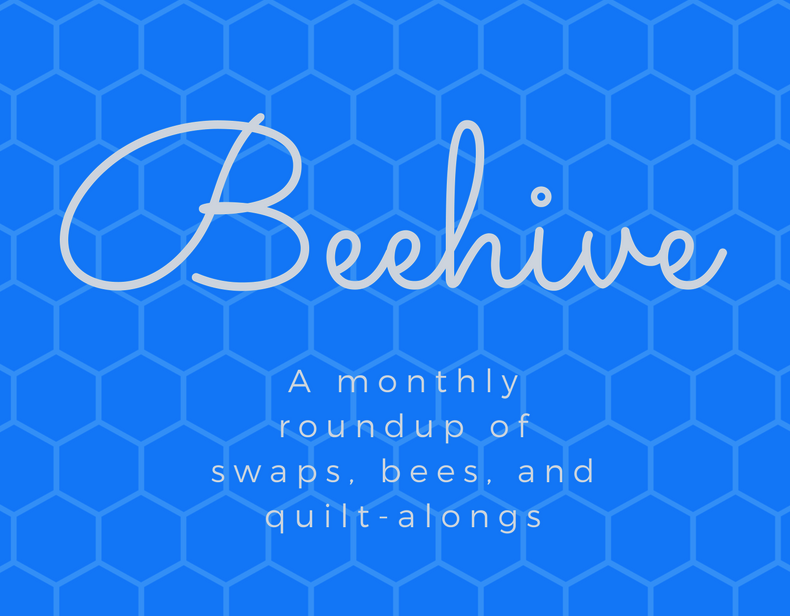 The Beehive! A monthly roundup of swaps, bees, and quilt-alongs.